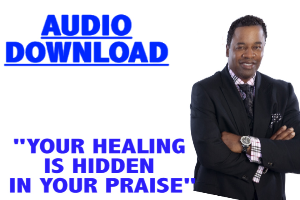 your healing is hidden in your praise