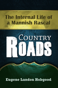 country roads. the internal life of a mannish rascal, by eugene landon hobgood