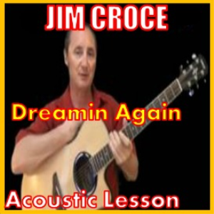 Learn to play Dreamin Again by Jim Croce | Movies and Videos | Educational
