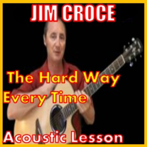 Learn to play The Hard Way Every Time by Jim Croce | Movies and Videos | Educational