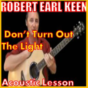 Learn to play Don't Turn Out The Light by Robert Earl Keen | Movies and Videos | Educational