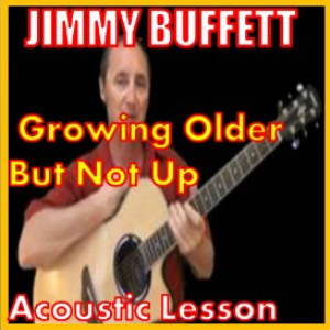 Learn to play Growing Older But Not Up by Jimmy Buffett | Movies and Videos | Educational