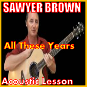 Learn to play All These Years by Sawyer Brown | Movies and Videos | Educational