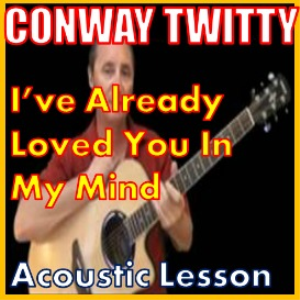 learn to play ive already loved you in my mind by conway twitty