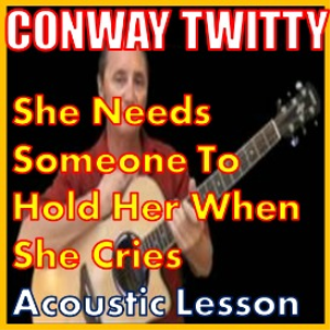 learn to play she needs someone to hold her she cries by conway twitty