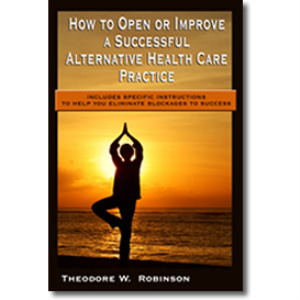How To Open or Improve a Successful Alternative Health Care Practice | eBooks | Education