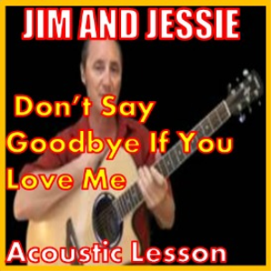 learn to play don't say goodbye if you love me by jim and jessie
