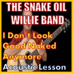 learn to play i dont look good naked anymore by the snake oil willie band