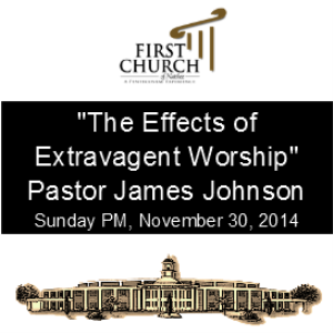 the effects of extravagant worship (pastor johnson)