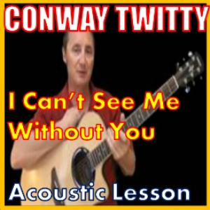 Learn to play I Can't See Me Without You by Conway Twitty | Movies and Videos | Educational