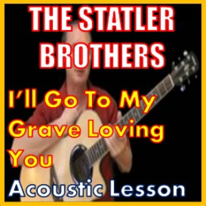 Learn to play I'll Go To My Grave Loving You by The Statler Brothers   Movies and Videos   Educational