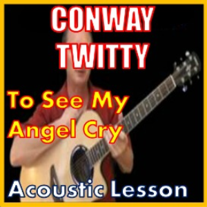 learn to play to see my angle cry by conway twitty