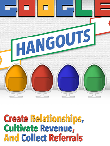 Google Hangouts: Create Relationships, Cultivate Revenue, and Collect Referrals Special Report | eBooks | Business and Money