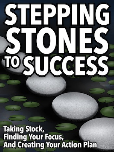 Stepping Stones to Success: Taking Stock, Finding Your Focus, and Creating Your Action Plan Special Report | eBooks | Business and Money