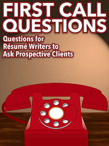 First Call Questions: Questions for Resume Writers to Ask Prospective Clients (Special Report) | eBooks | Business and Money