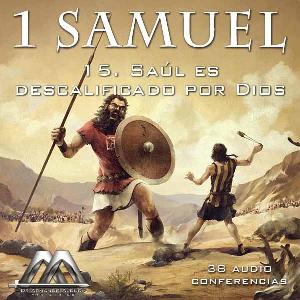 15 saul es descalificado por dios