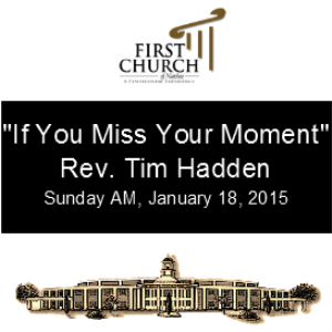 if you miss your moment (rev. tim hadden)