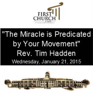 the miracle is predicated by your movement (rev. tim hadden)