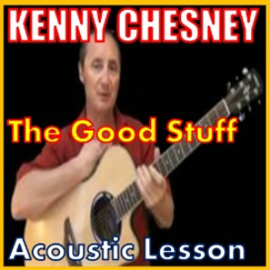 Learn to play The Good Stuff by Kenny Chesney | Movies and Videos | Educational