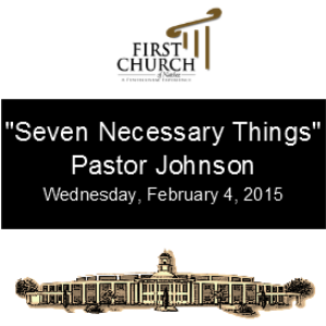 Seven Necessary Things (Pastor Johnson) | Other Files | Everything Else