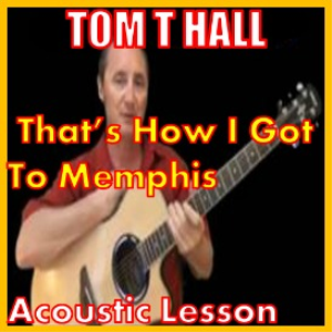 learn to play thats how i got to memphis by tom t hall