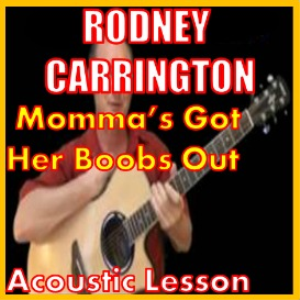 learn to play mommas got her boobs out by rodney carrington