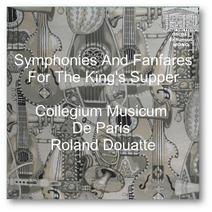 symphonies and fanfares for the king's supper - collegium musicum de paris, roland douatte