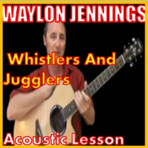 Learn to play Whistlers And Jugglers by Waylon Jennings | Movies and Videos | Educational