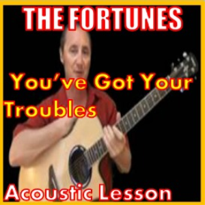 learn to play you've got your troubles by the fortunes