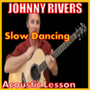 learn to play slow dancing by johnny rivers
