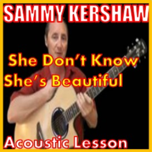 Learn to play She Don't Know She's Beautiful by Sammy Kershaw | Movies and Videos | Educational