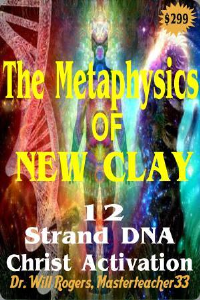 the metaphysics of new clay / 12 strand dna christ activation