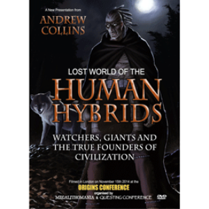 lost world of the human hybrids: watchers, giants and the true founders of civilization