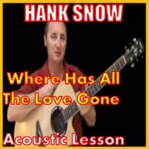 learn to play where has all the love gone by hank snow