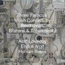 Three Famous  Violin Concerti by Beethoven, Brahms & Tchaikovsky | Music | Classical