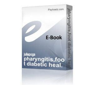 pharyngitis,foot diabetic heal.