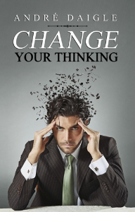 change your thinking, by andré daigle