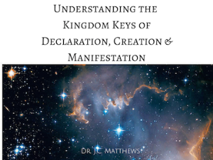 kingdom keys of declaration, creation & manifestation