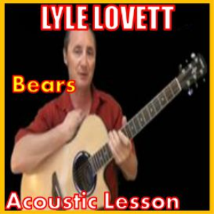 Learn to play Bears by Lyle Lovett | Movies and Videos | Educational