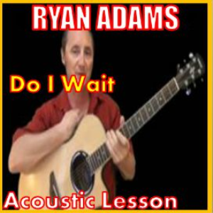 learn to play do i wait by ryan adams