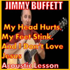 learn to play my head hurts, my feet stink and i don't love jesus by jimmy buffett