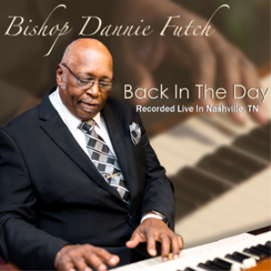 bishop dannie futch - back in the day - recorded live in nashville, tn