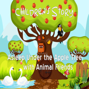 children's story - asleep under the apple tree with animal friends
