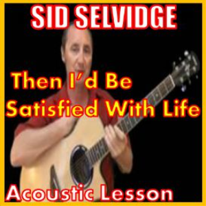 Learn to play Then Id Be Satisfied With Life by Sid Selvidge | Movies and Videos | Educational