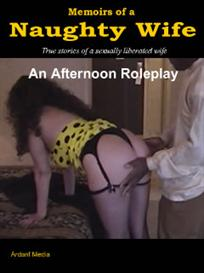 memoirs of a naughty wife - an afternoon roleplay