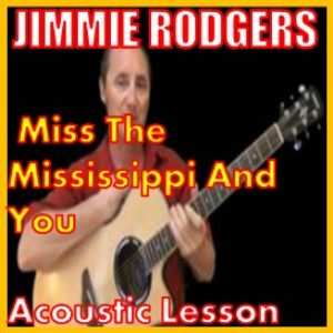 Learn to play Miss The Mississippi And You by Jimmie Rodgers | Movies and Videos | Educational