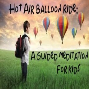hot air balloon ride: a guided meditation for kids