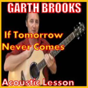 learn to play if tomorrow never comes by garth brooks