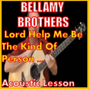learn to play lord help me be the kind of person by the bellamy brothers