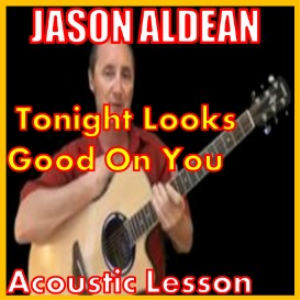 Learn to play Tonight Looks Good On You by Jason Aldean   Movies and Videos   Educational